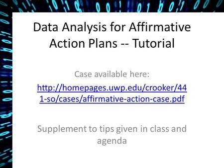 Data Analysis for Affirmative Action Plans -- Tutorial Case available here:  1-so/cases/affirmative-action-case.pdf.