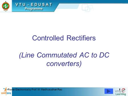Controlled Rectifiers (Line Commutated AC to DC converters)