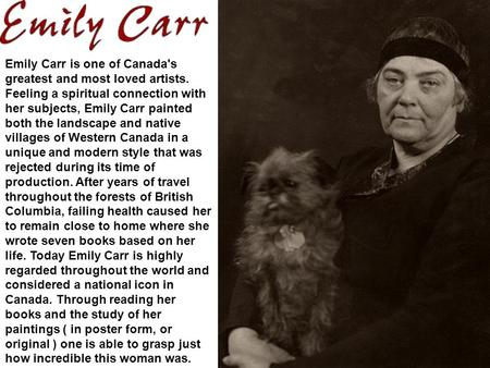 Emily Carr is one of Canada's greatest and most loved artists