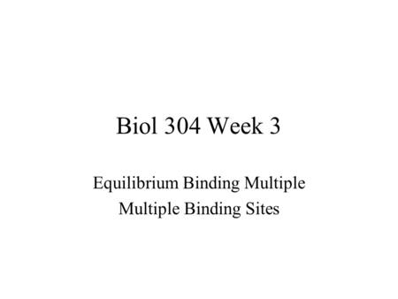 Biol 304 Week 3 Equilibrium Binding Multiple Multiple Binding Sites.