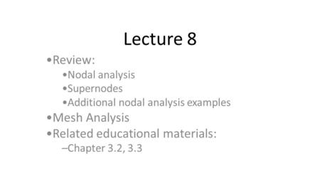 Lecture 8 Review: Mesh Analysis Related educational materials: