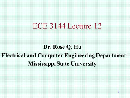 1 ECE 3144 Lecture 12 Dr. Rose Q. Hu Electrical and Computer Engineering Department Mississippi State University.