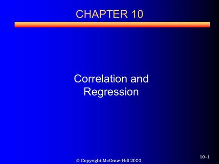 © Copyright McGraw-Hill 2000 10-1 Correlation and Regression CHAPTER 10.