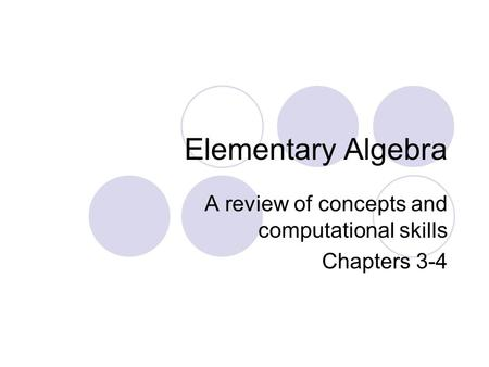 Elementary Algebra A review of concepts and computational skills Chapters 3-4.