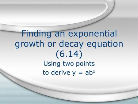 Finding an exponential growth or decay equation (6.14)