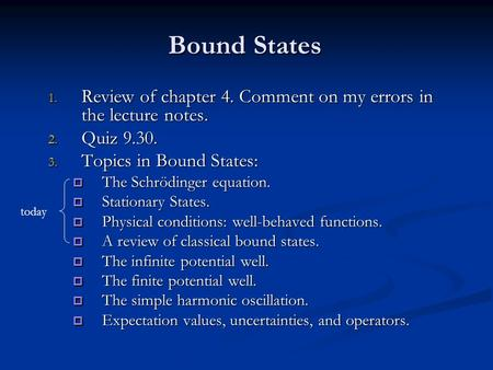 Bound States Review of chapter 4. Comment on my errors in the lecture notes. Quiz 9.30. Topics in Bound States: The Schrödinger equation. Stationary States.