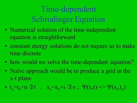 Time-dependent Schrodinger Equation Numerical solution of the time-independent equation is straightforward constant energy solutions do not require us.