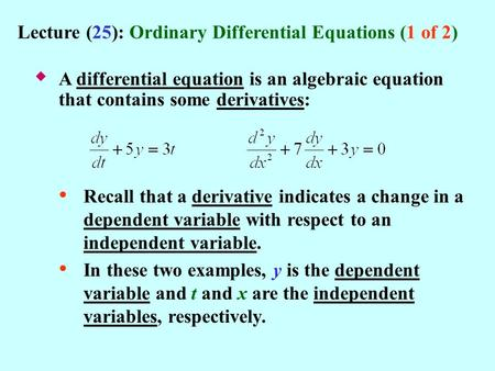 Lecture (25): Ordinary Differential Equations (1 of 2)  A differential equation is an algebraic equation that contains some derivatives: Recall that.