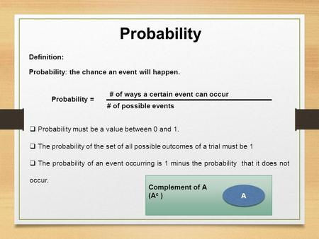 Probability Definition: Probability: the chance an event will happen. # of ways a certain event can occur # of possible events Probability =  Probability.