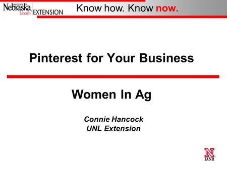 Know how. Know now. Pinterest for Your Business Women In Ag Connie Hancock UNL Extension.