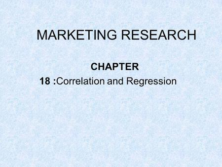 MARKETING RESEARCH CHAPTER 18 :Correlation and Regression.