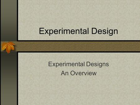 Experimental Design Experimental Designs An Overview.