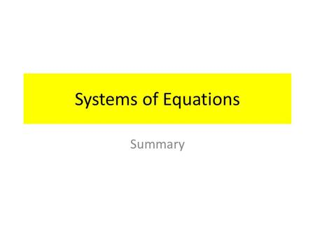 Systems of Equations Summary. Independent The equations of a linear system are independent if none of the equations can be derived algebraically from.