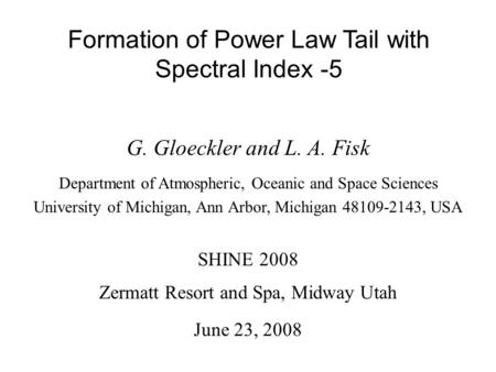 Formation of Power Law Tail with Spectral Index -5 G. Gloeckler and L. A. Fisk Department of Atmospheric, Oceanic and Space Sciences University of Michigan,