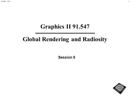 111/17/2015 17:21 Graphics II 91.547 Global Rendering and Radiosity Session 9.
