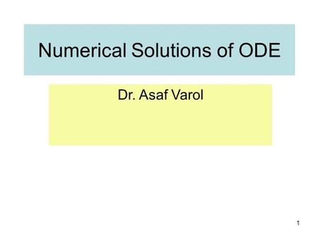 1 Numerical Solutions of ODE Dr. Asaf Varol. 2 What is ODE and PDE A differential equation is an equation which involves derivatives of one or more dependent.