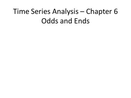 Time Series Analysis – Chapter 6 Odds and Ends. Units Conversions When variables are rescaled (units are changed), the coefficients, standard errors,