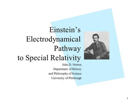 1 Einstein's Electrodynamical Pathway to Special Relativity John D. Norton Department of History and Philosophy of Science University of Pittsburgh.