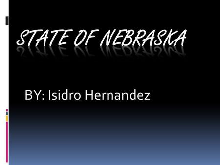 BY: Isidro Hernandez The capital of Nebraska is Lincoln Lincoln.