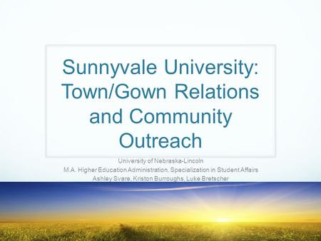 Sunnyvale University: Town/Gown Relations and Community Outreach University of Nebraska-Lincoln M.A. Higher Education Administration, Specialization in.