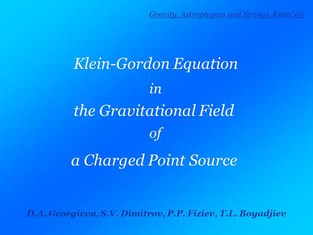 Klein-Gordon Equation in the Gravitational Field of a Charged Point Source D.A. Georgieva, S.V. Dimitrov, P.P. Fiziev, T.L. Boyadjiev Gravity, Astrophysics.
