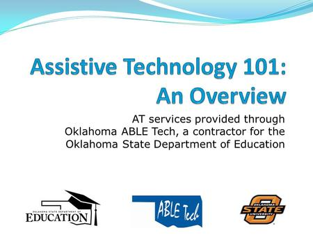 AT services provided through Oklahoma ABLE Tech, a contractor for the Oklahoma State Department of Education.