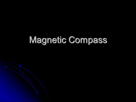 Magnetic Compass. Oldest and most reliable instrument Oldest and most reliable instrument Construction of Compass Construction of Compass Two bar magnets.
