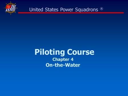 Piloting Course Chapter 4 On-the-Water United States Power Squadrons ®