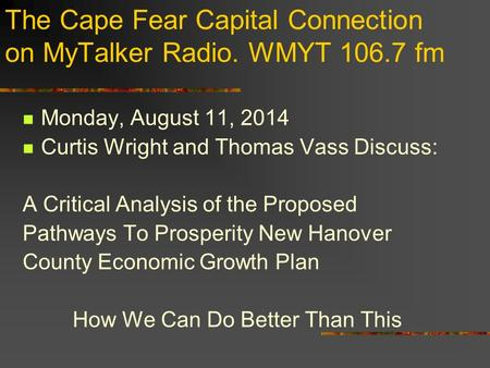 The Cape Fear Capital Connection on MyTalker Radio. WMYT 106.7 fm Monday, August 11, 2014 Curtis Wright and Thomas Vass Discuss: A Critical Analysis of.