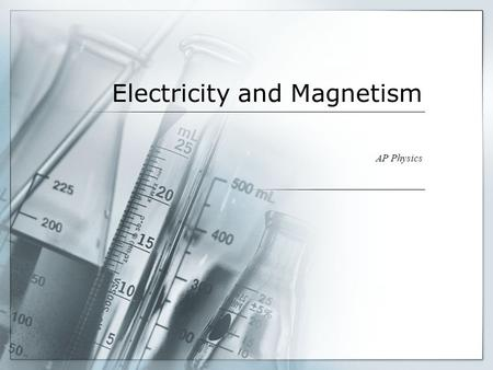 Electricity and Magnetism AP Physics. History 2000 years ago Greeks Chinese Use for Navigation 1296 Pierre Maricourt – needle orientation 1600 William.