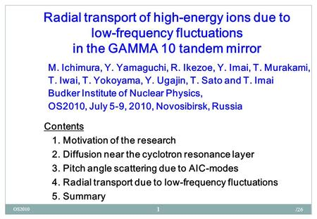 1 OS2010 1 1 Radial transport of high-energy ions due to low-frequency fluctuations in the GAMMA 10 tandem mirror M. Ichimura, Y. Yamaguchi, R. Ikezoe,