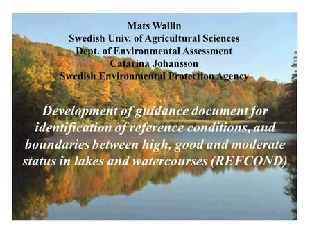 Mats Wallin Swedish Univ. of Agricultural Sciences Dept. of Environmental Assessment Catarina Johansson Swedish Environmental Protection Agency Development.