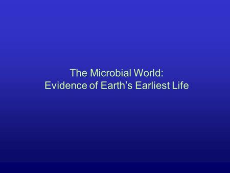 The Microbial World: Evidence of Earth's Earliest Life.