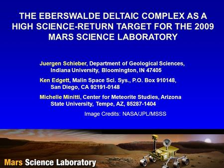 THE EBERSWALDE DELTAIC COMPLEX AS A HIGH SCIENCE-RETURN TARGET FOR THE 2009 MARS SCIENCE LABORATORY Juergen Schieber, Department of Geological Sciences,