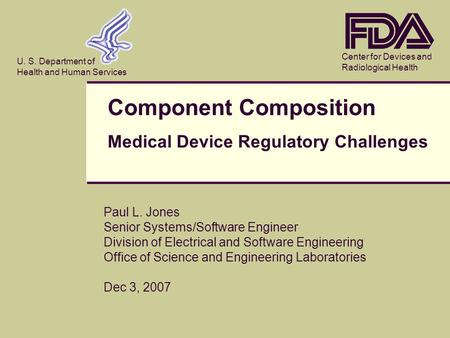 Center for Devices and Radiological Health U. S. Department of Health and Human Services Paul L. Jones Senior Systems/Software Engineer Division of Electrical.
