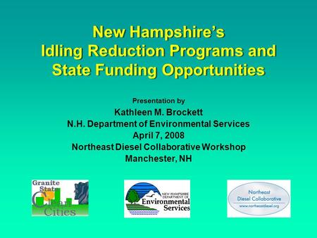 New Hampshire's Idling Reduction Programs and State Funding Opportunities Presentation by Kathleen M. Brockett N.H. Department of Environmental Services.