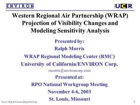 1 Projects:/WRAP_RMC/Presents/ADEQ_Feb062003.ppt Western Regional Air Partnership (WRAP) Projection of Visibility Changes and Modeling Sensitivity Analysis.