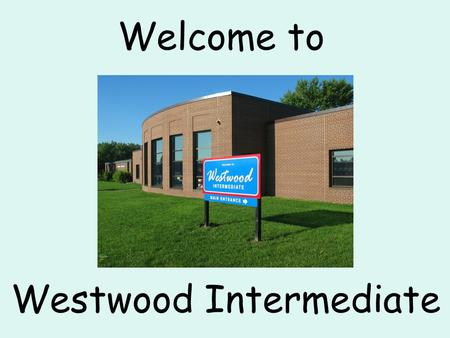 Welcome to Westwood Intermediate. Westwood Purpose Westwood Intermediate School is a supportive community that is focused on working together to ensure.