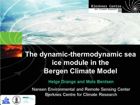 The dynamic-thermodynamic sea ice module in the Bergen Climate Model Helge Drange and Mats Bentsen Nansen Environmental and Remote Sensing Center Bjerknes.