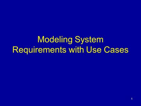 1 Modeling System Requirements with Use Cases. 2 Why Do We Need Use Cases? Primary challenge in a system design process –ability to elicit correct and.