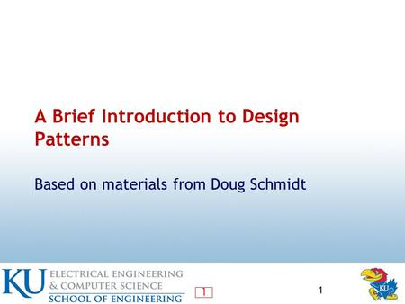 1 A Brief Introduction to Design Patterns Based on materials from Doug Schmidt 1.