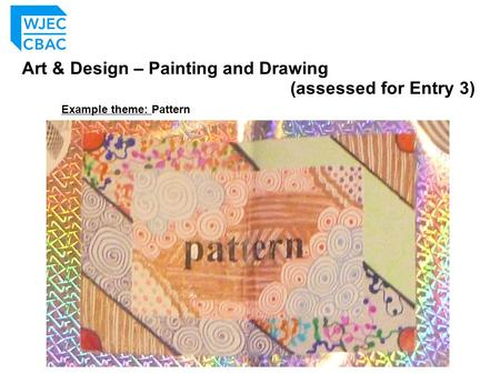 Art & Design – Painting and Drawing (assessed for Entry 3) Example theme: Pattern.
