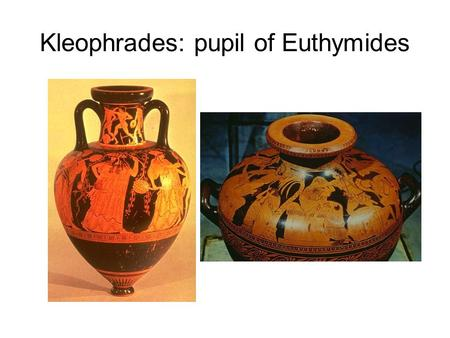 Kleophrades: pupil of Euthymides. Vase 1 Pointed Amphora: Dionysus and followers.