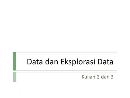 Data dan Eksplorasi Data Kuliah 2 dan 3 1. What is Data?  Collection of data objects and their attributes  An attribute is a property or characteristic.