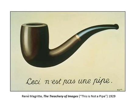 "René Magritte, The Treachery of Images (""This is Not a Pipe"") 1929."