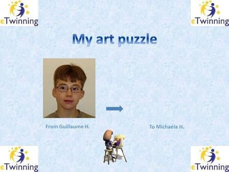 From Guillaume H. To Michaela H.. Click on the link below Here is the jigsaw puzzle I have made for you to recreate Two clues to help you : 1.The first.
