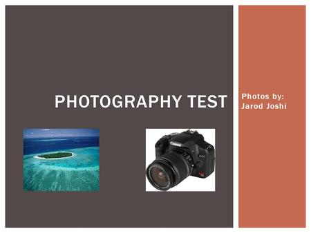 Photos by: Jarod Joshi PHOTOGRAPHY TEST. RULE OF THIRDS.
