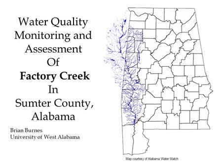 Map courtesy of Alabama Water Watch Water Quality Monitoring and Assessment Of Factory Creek In Sumter County, Alabama Brian Burnes University of West.