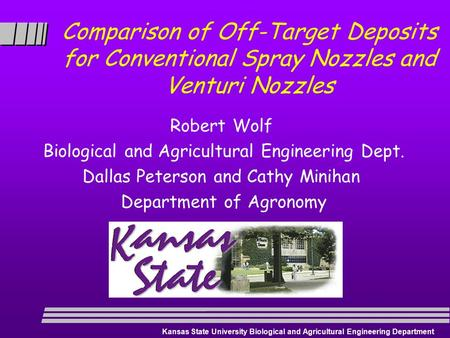 Kansas State University Biological and Agricultural Engineering Department Comparison of Off-Target Deposits for Conventional Spray Nozzles and Venturi.