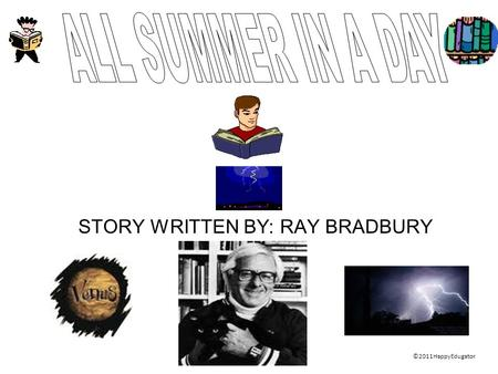 STORY WRITTEN BY: RAY BRADBURY ©2011HappyEdugator.